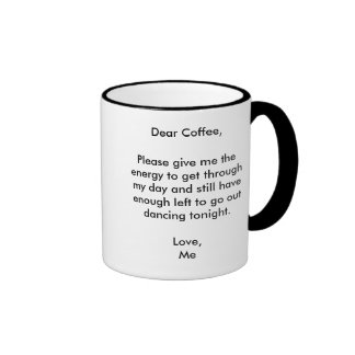 Dear Coffee,Please give me the energy to get th... Ringer Coffee Mug