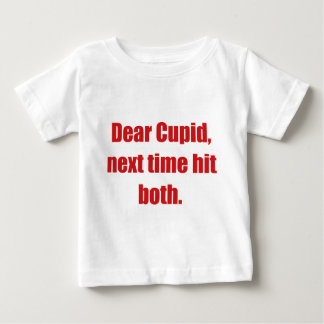 Dear Cupid, Next Time Hit Both Baby T-Shirt