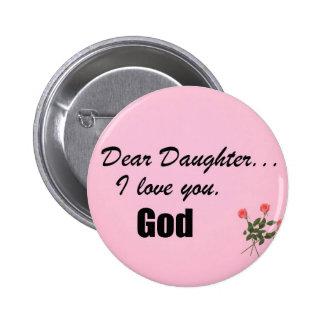 Dear Daughter, I love you. God Pinback Button
