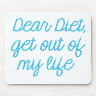DEAR DIET get out of my life Mouse Pad