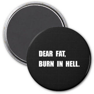 Dear Fat Burn Hell Magnet