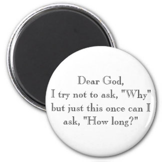 """Dear God,I try not to ask, """"Why"""" but just this ... 2 Inch Round Magnet"""