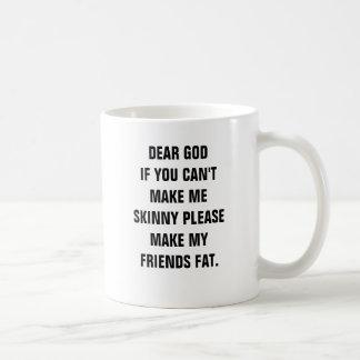 Dear god if you cant make me skinny please make m coffee mug