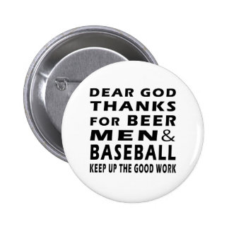 Dear God Thanks For Beer Men and Baseball Button