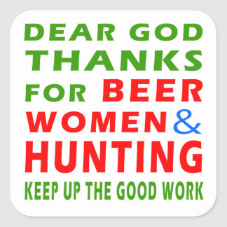 Dear God Thanks For Beer Women And Hunting Square Sticker