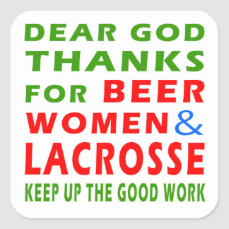 Dear God Thanks For Beer Women And Lacrosse Square Sticker