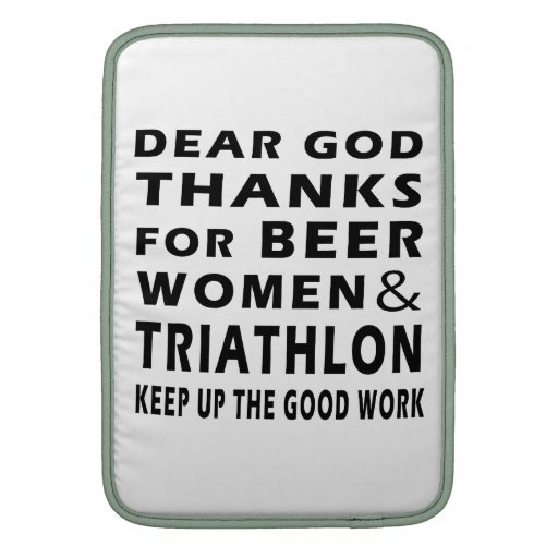 Dear God Thanks For Beer Women and Triathlon MacBook Sleeves
