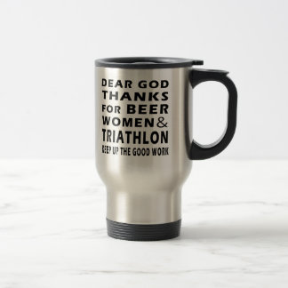 Dear God Thanks For Beer Women and Triathlon Travel Mug
