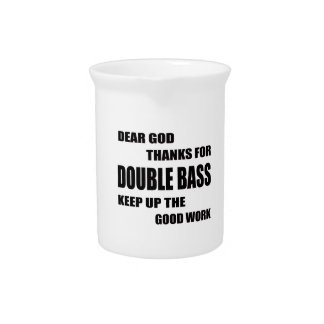 Dear God Thanks For Double Bass Drink Pitchers