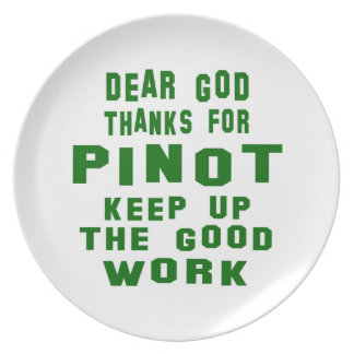 Dear god thanks for Pinot. Party Plates