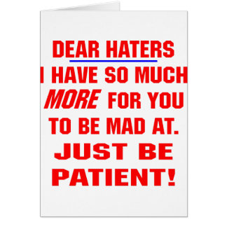 Dear Haters I Have So Much More For You To Be Mad Card