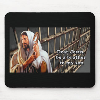 """Dear Jesus, Be a Brother to My Son.."" Inmate Mouse Pad"