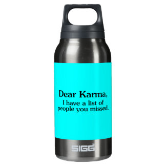 DEAR KARMA I HAVE A LIST OF PEOPLE YOU MISSED FUNN INSULATED WATER BOTTLE