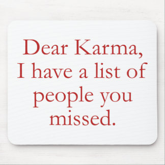 Dear Karma, I Have A List Of People You Missed. Mouse Pad