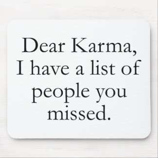 Dear Karma, I Have A List Of People You Missed. Mousepad