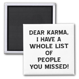 Dear Karma I Have A Whole List Of People You 2 Inch Square Magnet