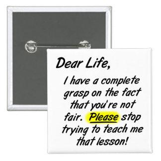 Dear Life Isn't Fair Funny Button Badge