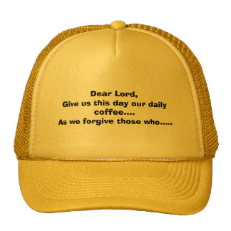 Dear Lord,Give us this day our daily coffee....... Trucker Hat