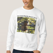 Dear Lord, Help Me Hang In There!, Squirrel Sweatshirt