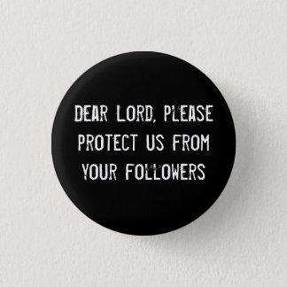 Dear Lord, please protect us from your followers Button