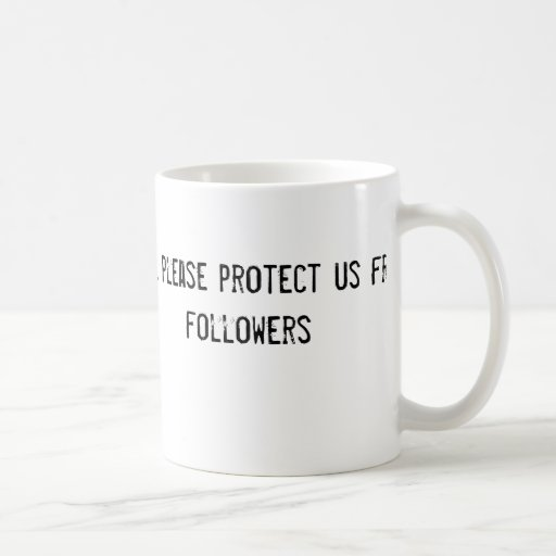 Dear Lord, please protect us from your followers Mug