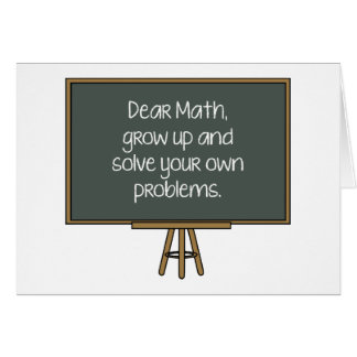 Dear Math, Grow Up And Solve Your Own Problems Card