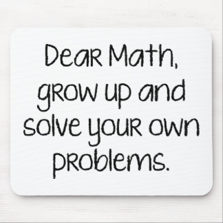 Dear Math, Grow Up And Solve Your Own Problems Mouse Pad