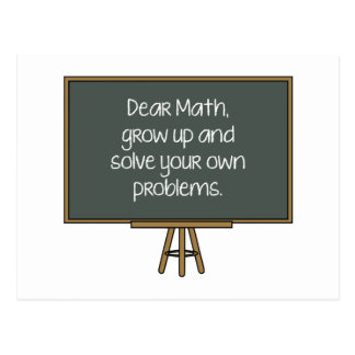 Dear Math, Grow Up And Solve Your Own Problems Postcard