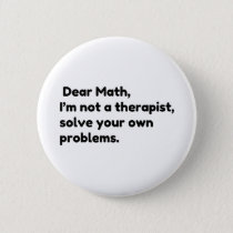 Dear Math, I'm not a therapist, solve your own pro Button