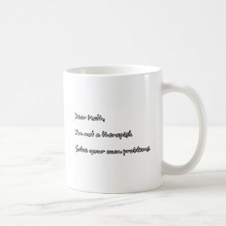 Dear Math, I'm not a therapist. Coffee Mug