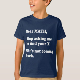 Find X T-Shirts & Shirt Designs   Zazzle Dear Math Stop Asking Me To Find Your X