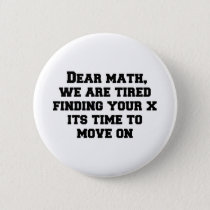 Dear math, we are tired finding your x its time to button