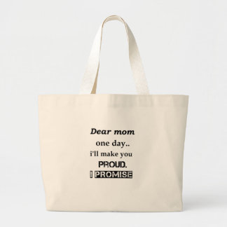 dear mom one day.. i'll make you proud. i promise. large tote bag