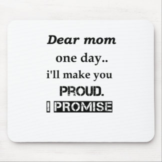 dear mom one day.. i'll make you proud. i promise. mouse pad