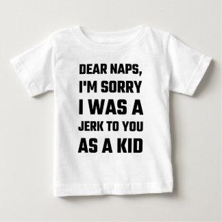 Dear Naps, I'm Sorry I Was A Jerk To You As A Kid Baby T-Shirt
