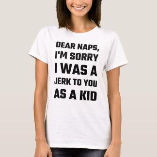 Dear Naps, I'm Sorry I Was A Jerk To You As A Kid T-Shirt