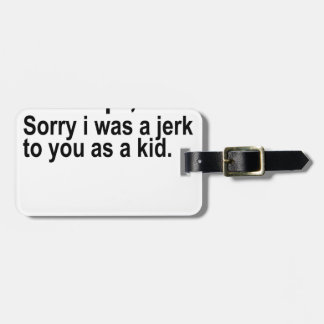 dear naps sorry i was a jerk to you as a kid.png bag tag