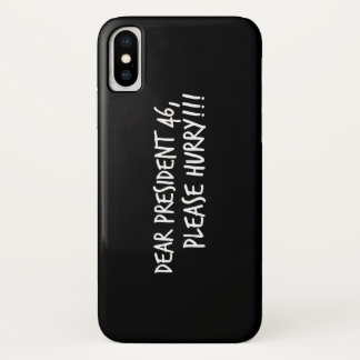 Dear President 46, Please Hurry!! iPhone X Case