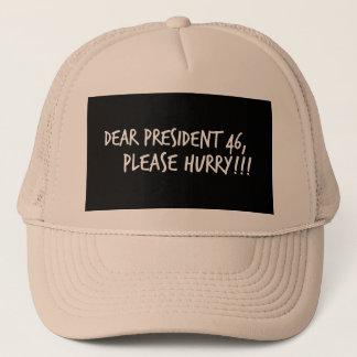 Dear President 46, Please Hurry!! Trucker Hat