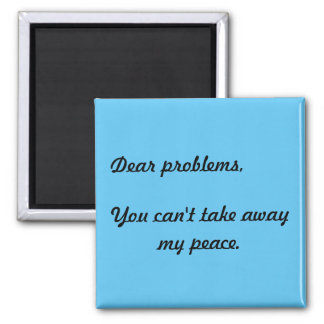 Dear Problems Quote Magnet