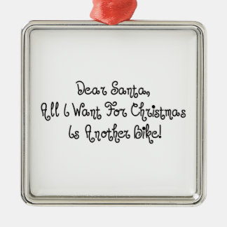 Dear Santa All I Want For Christmas Is Another Bik Metal Ornament