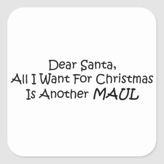 Dear Santa All I Want For Christmas Is Another Mau Square Sticker