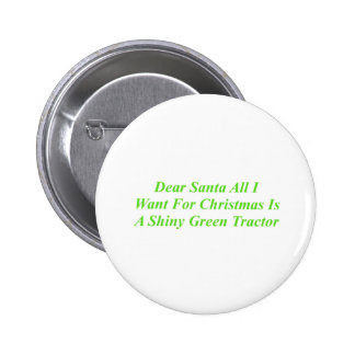Dear Santa All I Want Is A Shiny Green Tractor Buttons
