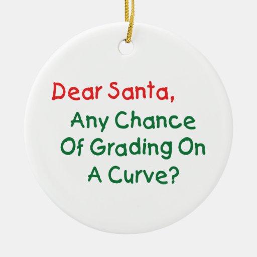 Dear Santa Any Chance Of Grading On A Curve? Christmas Ornaments