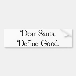 Dear Santa, Define Good Bumper Sticker
