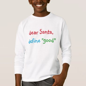 Christmas Themed Dear Santa Define Good Funny Kids Christmas Tshirt