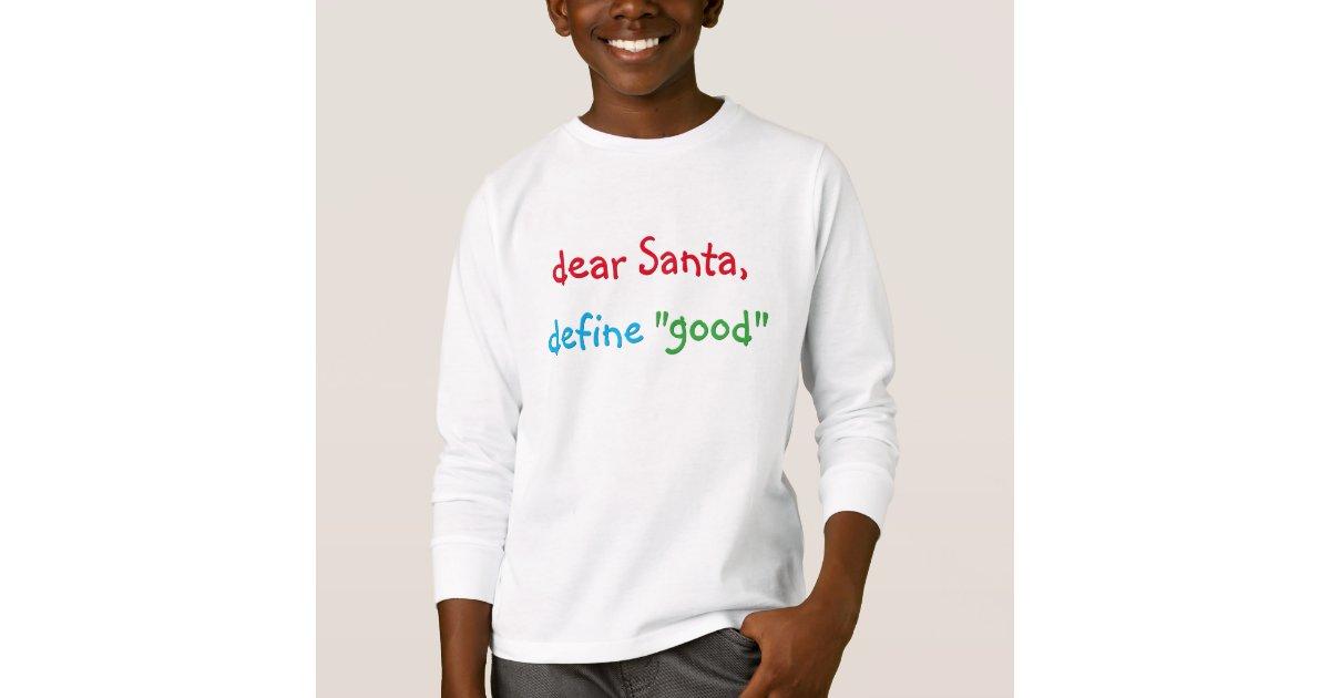 Dear Santa Define Good Funny Kids Christmas Tshirt | Zazzle.com
