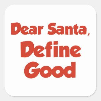Dear Santa, Define Good Square Sticker