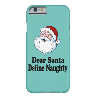 Dear Santa Define Naughty Barely There iPhone 6 Case