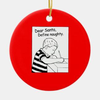 Dear Santa. Define naughty Ceramic Ornament